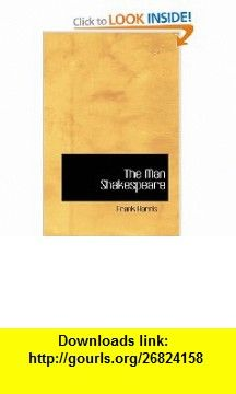 The Man Shakespeare (9780554322438) Frank Harris , ISBN-10: 0554322439  , ISBN-13: 978-0554322438 ,  , tutorials , pdf , ebook , torrent , downloads , rapidshare , filesonic , hotfile , megaupload , fileserve