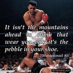 """It isn't the mountains ahead to climb that wear you out; it's the pebble in your shoe."" ~Mohammad Ali  https://goo.gl/ELQNGm #HamaraLyari #KarDikhaoLyari"