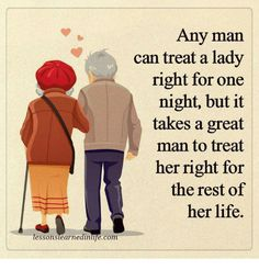 Quotes Any man can treat a lady right, but it takes a great man to treat her right for the rest of her life. Quotable Quotes, Wisdom Quotes, True Quotes, Words Quotes, Motivational Quotes, Funny Quotes, Inspirational Quotes, Happiness Quotes, People Quotes