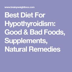 Best Diet For Hypothyroidism: Good & Bad Foods, Supplements, Natural Remedies