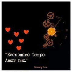Economizo tempo. Amor não.