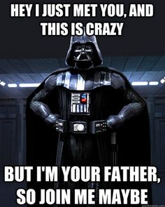 Hey i just met you, and this is crazy But i'm your father, so join me maybe