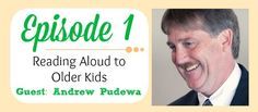 RAR #01: Reading Aloud to Older Kids, a Conversation with Andrew Pudewa