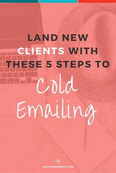 5 Ways to Better Cold Emailing to Land More Clients. Learn how to master cold emailing in your creative business. << HustleAndGroove