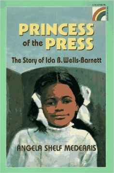 The Princess of the Press: The Story of Ida B. Wells-Barnett (Rainbow Biography): Angela Shelf Medearis: http://amzn.to/1fMaijR
