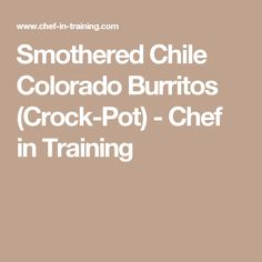 Smothered Chile Colorado Burritos (Crock-Pot) - Chef in Training