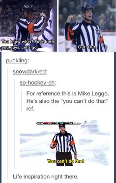 This may be the only NHL ref I actually enjoy. Lol. True. Sorry about the language, but its hockey. :) :P