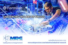 MDC Precision Supports FermiLab to Extend Laws of Physics Condensed Matter Physics, Physics Research, Industry Research, Astrophysics, Life Science, Change The World, Challenges, Medical, Technology