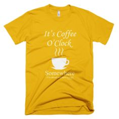 It's Coffee O'Clock Somewhere  - Women's -  American Apparel Tee Shirt Available at JustinCaseDeck.com