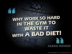 You CANNOT out train a bad diet :)