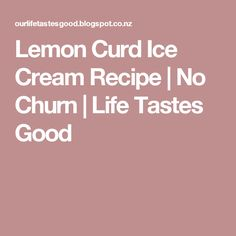 Lemon Curd Ice Cream Recipe | No Churn | Life Tastes Good