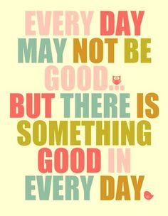 Today was rough. But there was so much good! Stop letting the past ruin your todays and tomorrows.