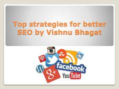 Top strategies for better SEO by Vishnu Bhagat