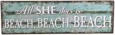 All She Does Is Beach Sign: http://ocean-beach-quotes.blogspot.com/2015/01/all-she-does-is-beach-sign.html
