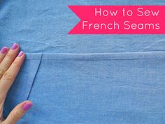 Tilly and the Buttons: How to Sew French Seams