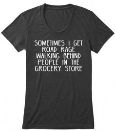 ROAD RAGE is a custom made funny top quality sarcastic t-shirt that is great for gift giving or just a little laugh for yourself - Funny Shirts Humor - Ideas of Funny Shirts Humor - Road Rage custom t-shirt Sarcastic Shirts, Funny Shirt Sayings, T Shirts With Sayings, Funny Tees, Cool T Shirts, Funny Quotes, Funny Sarcastic, Cool Sayings, T Shirt Quotes