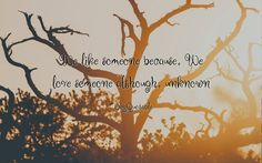 Quotes about We like someone because. We love someone although. unknown  with images background, share as cover photos, profile pictures on WhatsApp, Facebook and Instagram or HD wallpaper - Best quotes