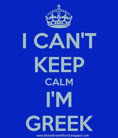 I CAN'T KEEP CALM I'M GREEK. Another original poster design created with the Keep Calm-o-matic. Buy this design or create your own original Keep Calm design now.