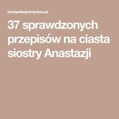37 sprawdzonych przepisów na ciasta siostry Anastazji