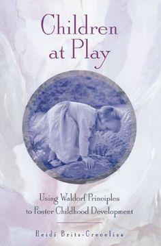 Children at Play: Using Waldorf Principles to Foster Childhood Development by Heidi Britz-Crecelius http://www.amazon.com/dp/0892816295/ref=cm_sw_r_pi_dp_L-VZtb018EF6TMJ2