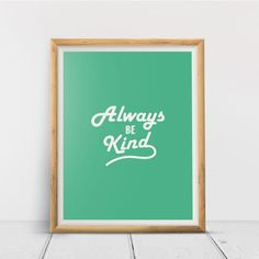 Always Be Kind, Printable Wall Art Print, Inspirational, Typography, Home Decor, Poster, Quote Print, Minimalist Quote, Digital Download Quote Prints, Wall Art Prints, Printing Services, Online Printing, Minimalist Quotes, International Paper Sizes, Daily Reminder, Happy Campers, Printable Wall Art