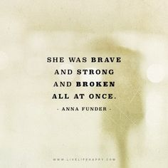She was brave and strong and broken all at once.... - Deep Life Quotes