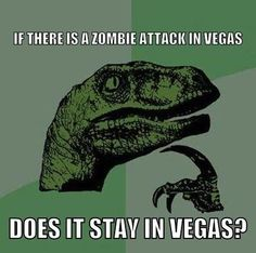 Will Zombie attacks in Vegas stay in Vegas quotes memes fun jokes meme funny quotes hilarious humor thinking dinosaur dinosaur jokes