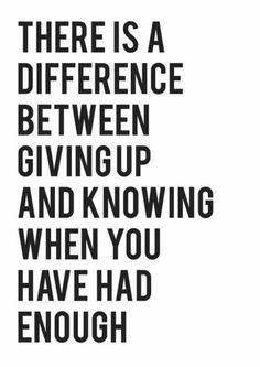 Er is een verschil tussen opgeven en weten wanneer het genoeg is geweest.