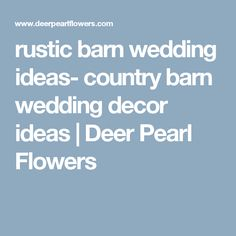rustic barn wedding ideas- country barn wedding decor ideas | Deer Pearl Flowers