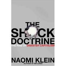 The Shock Doctrine: The Rise of Disaster Capitalism. A must-read for everyone, especially Americans.
