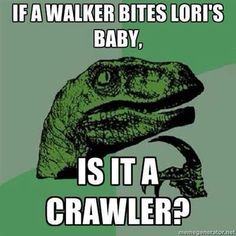 philosoraptor on the walking dead...but hope the baby doesn't get bit!!