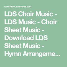 LDS Choir Music - LDS Music - Choir Sheet Music - Download LDS Sheet Music - Hymn Arrangements