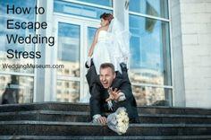 Article: How to Escape Wedding Stress #ThinkWeddingPlanning WeddingMuseum.com
