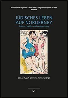 Jüdisches Leben auf Norderney: Präsenz, Vielfalt und Ausgrenzung: Amazon.de: Lisa Andryszak (Hg.), Christiane Bramkamp (Hg.): Bücher