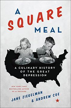 A Square Meal: A Culinary History of the Great Depression...
