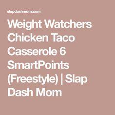 Weight Watchers Chicken Taco Casserole 6 SmartPoints (Freestyle) | Slap Dash Mom