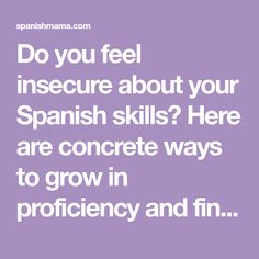 Do you feel insecure about your Spanish skills? Here are concrete ways to grow in proficiency and find confidence even when you wish you spoke better.