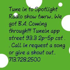 Just in case u missed the memo.. Spotlight Radio show on tunein app.. In search bar type in street 93.3.. We on 2p-5p cst ... You can call is 713.728.2500.