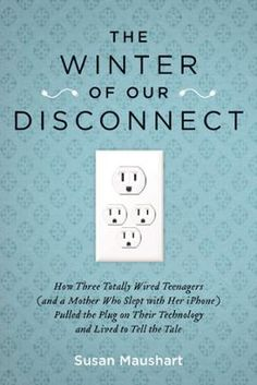 The Winter of Our Disconnect by Susan Maushart, Click to Start Reading eBook, The wise and hilarious story of a family who discovered that having fewer tools to communicate with l