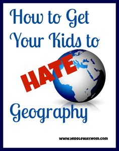 How to Get Your Kids to Hate Geography - Middle Way Mom
