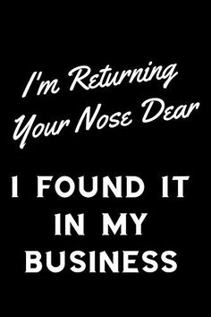 I'M Returning Your Nose Dear I Found It In My Business: Funny Sassy Quote Notebook Holiday Gag Gift Exchange For Friend Or Co-Worker Who Enj