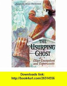 The usurping ghost, And other encounters and experiences (9780525419020) Susan Dickinson , ISBN-10: 0525419020  , ISBN-13: 978-0525419020 ,  , tutorials , pdf , ebook , torrent , downloads , rapidshare , filesonic , hotfile , megaupload , fileserve