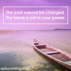 "Inspirational Quote: ""The past cannot be changed. The future is yet in your power."" Hugs, Deborah #EnergyHealing #Wisdom #Qotd #Quote"