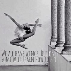 We all have wings. But only some will learn how to fly. #quote #fly #inspire