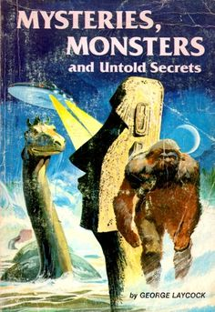 Mysteries, Monsters, and Untold Secrets by George Laycock (AG243 .L37 1978)