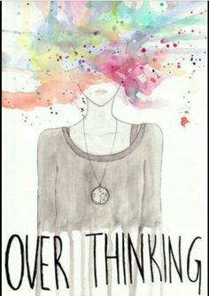 Over thinking.....