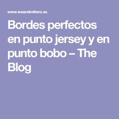 Bordes perfectos en punto jersey y en punto bobo – The Blog