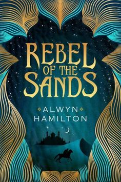 Rebel of the Sands, Alwyn Hamilton (This Week's Hottest Book Releases: 3/6 – 3/12)