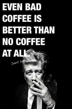 Image result for david lynch coffee quote