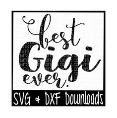 Best Gigi Ever Cutting File - SVG & DXF Files - Silhouette Cameo/Cricut by CorbinsCloset on Etsy